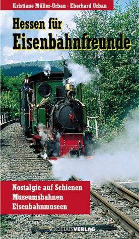 Hessen für Eisenbahnfreunde : Nostalgie auf Schienen, Museumsbahnen, Eisenbahnmuseen. ; Eberhard Urban