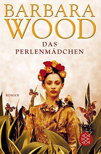 Wood, Barbara und Veronika (Übers.) Cordes: Das Perlenmädchen : Roman. Aus dem Amerikan. von Veronika Cordes / Fischer ; 15884