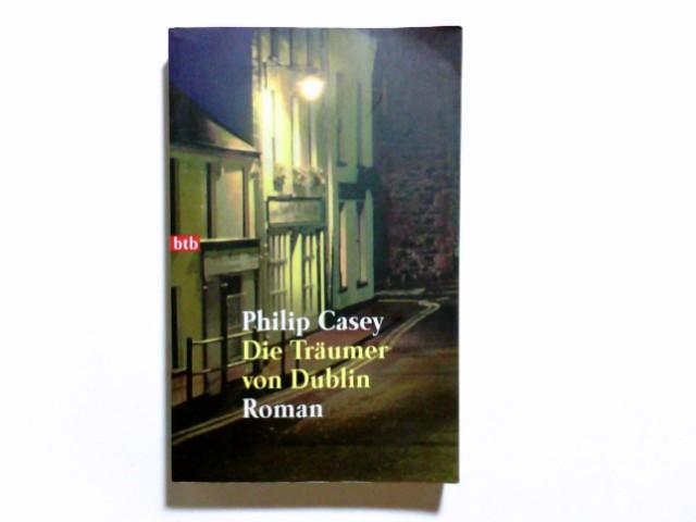 Die Träumer von Dublin : Roman. Aus dem Engl. von Einar Schlereth / Goldmann ; 72404 : btb Dt. Erstveröff., 1. Aufl.