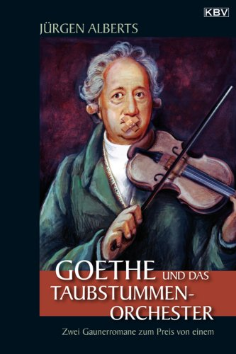 Goethe und das Taubstummen-Orchester : zwei Gaunerromane zum Preis von einem. KBV ; 223