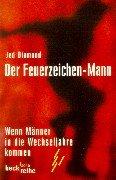 Diamond, Jed: Der Feuerzeichen-Mann : wenn Männer in die Wechseljahre kommen. [Aus dem Engl. übers. von Edith Wesel] / Beck'sche Reihe ; 1299