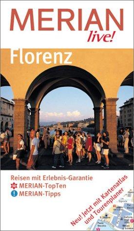 Florenz : Reisen mit Erlebnis-Garantie ; [Merian-TopTen, Merian-Tipps ; jetzt mit Kartenatlas und Tourenplaner]. Merian live! [Neuausg.], 1. Aufl.