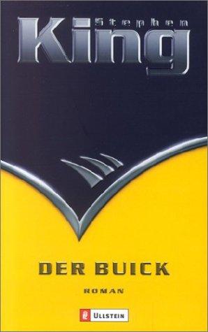 King, Stephen: Der Buick : Roman. Aus dem Engl. von Jochen Schwarzer / Ullstein ; 25702