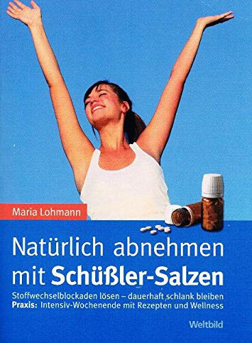Natürlich abnehmen mit Schüßler-Salzen : Stoffwechselblockaden lösen - dauerhaft schlank bleiben ; Praxis: Intensiv-Wochenende mit Rezepten und Wellness.