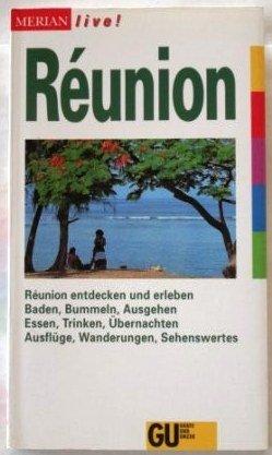 Réunion : [Réunion entdecken und erleben ; Baden, Bummeln, Ausgehen, Essen, Trinken, Übernachten, Ausflüge, Wanderungen, Sehenswertes]. Merian live!