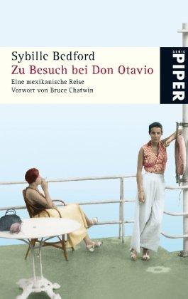 Zu Besuch bei Don Otavio : eine mexikanische Reise. Vorw. von Bruce Chatwin. Aus dem Engl. von Christian Spiel / Piper ; 4910 Ungekürzte Taschenbuchausg.