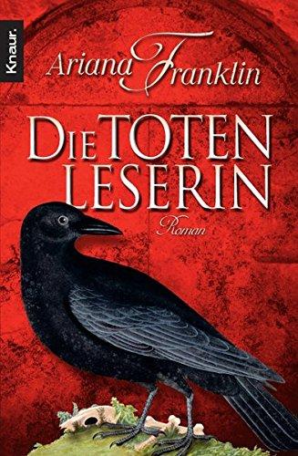 Die Totenleserin : Roman. Ariana Franklin. Aus dem Engl. von Ulrike Wasel und Klaus Timmermann / Knaur ; 63490 Vollst. Taschenbuchausg.