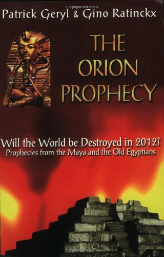 Orion Prophecy: Egyptian and Mayan Prophecies on the Cataclysm of 2012 (Egyptian & Mayan Prophecies on the Cateclysm of 2012)