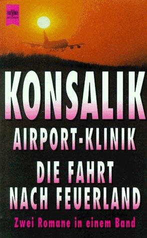 Konsalik, Heinz G.: Airport-Klinik : zwei Romane in einem Band. Heyne-Bücher / 1 / Heyne allgemeine Reihe ; Nr. 9685