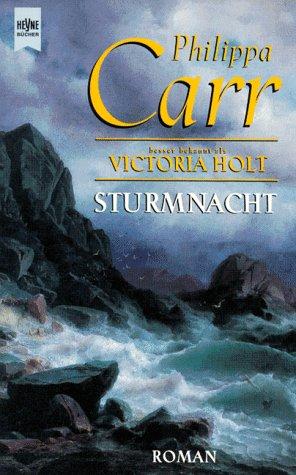 Holt, Victoria: Sturmnacht : Roman. Philippa Carr besser bekannt als. Aus dem Engl. von Monika Hahn / Heyne-Bücher / 1 / Heyne allgemeine Reihe ; Nr. 10595 Dt. Erstausg.
