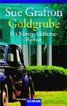 Goldgrube : ein Kinsey-Millhone-Roman. Aus dem Amerikan. von Ariane Böckler / Goldmann ; 44394 Taschenbuchausg.