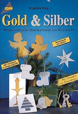 Gold & Silber : weihnachtliche Dekorationen aus Wellpappe ; [Bastelspass mit Glitter ; mit Vorlagen in Originalgrösse ; mit Transfers zum Kennenlernen]. Angelika Kipp / Topp 3. Aufl.