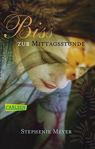 Meyer, Stephenie und Sylke (Übers.) Hachmeister: Biss zur Mittagsstunde. Aus dem Engl. von Sylke Hachmeister / Carlsen ; 782