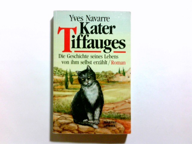 Kater Tiffauges : die Geschichte seines Lebens von ihm selbst erzählt. Aus dem Franz. von Rudolf Kimmig / Bastei-Lübbe-Taschenbuch ; Bd. 11547 : Allgemeine Reihe