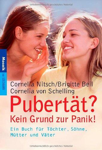 Pubertät? Kein Grund zur Panik! : ein Buch für Töchter, Söhne, Mütter und Väter. Brigitte Beil/Cornelia von Schelling / Goldmann ; 16559 : Mosaik 1. Aufl.