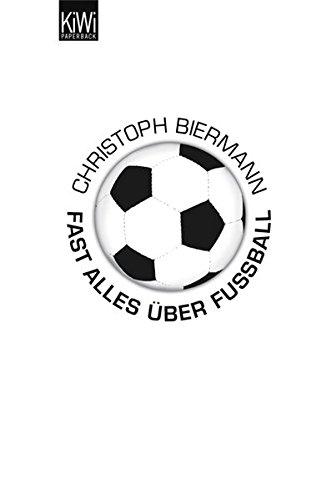 Fast alles über Fußball. KiWi ; 910 : Paperback Orig.-Ausg., 1. Aufl.