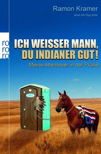 Kramer, Ramon: Ich weisser Mann, Du Indianer gut! : meine Abenteuer in der Prärie. Rororo ; 62306 : Sachbuch Orig.-Ausg.