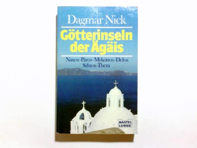 Nick, Dagmar: Götterinseln der Ägäis : Naxos, Paros, Mykonos, Delos, Sifnos, Thera. Bastei-Lübbe-Taschenbuch ; Bd. 60127 : Sachbuch