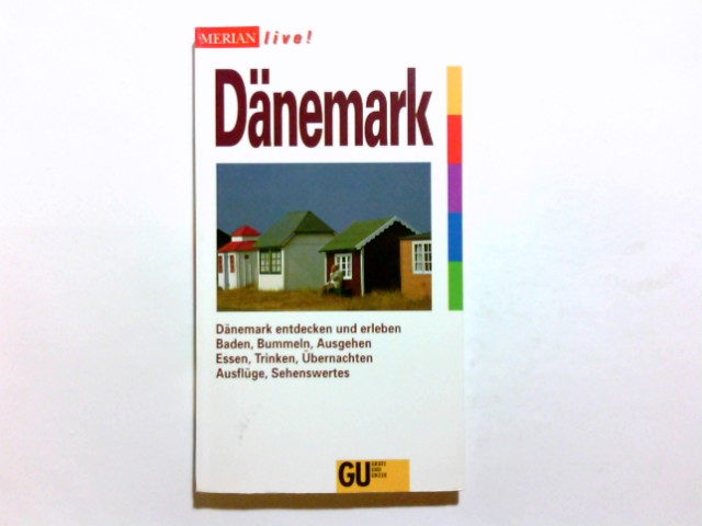 Dänemark : [Dänemark entdecken und erleben ; Baden, Bummeln, Ausgehen ; Essen, Trinken, Übernachten ; Ausflüge, Sehenswertes]. Merian live! 1. Aufl.