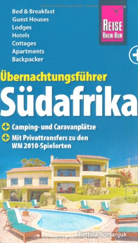 Übernachtungsführer Südafrika : Bed & Breakfast, Guest Houses, Lodges, Hotels, Cottages, Apartments, Backpacker, Camping. Reise-Know-how 1. Aufl.