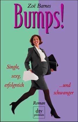Bumps! : Single, sexy, erfolgreich ... und schwanger ; Roman. Dt. von Ulrike Ostrop und Joachim Peters / dtv ; 24165 : Premium Dt. Erstausg.