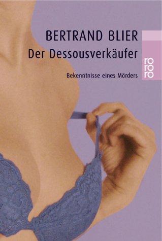 Der Dessousverkäufer : Bekenntnisse eines Mörders. Aus dem Franz. von Marianne Schönbach / Rororo ; 22736