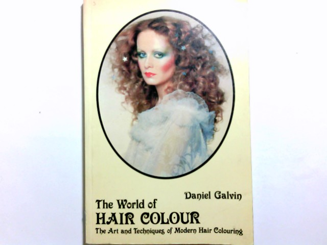 World of Hair Colour: Art and Techniques of Modern Hair Colouring