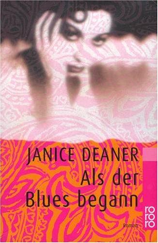 Deaner, Janice: Als der Blues begann : Roman. Dt. von Adelheid Zöfel / Rororo ; 22106 Sonderausg.