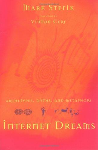 Stefik, Mark J.: Internet Dreams: Archetypes, Myths, and Metaphors Auflage: Revised