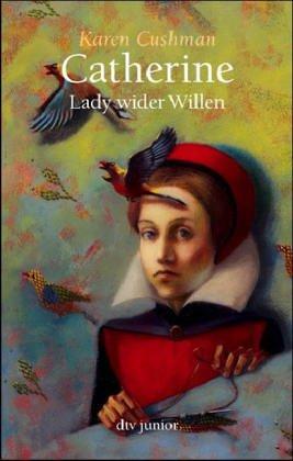 Catherine, Lady wider Willen. Aus dem Amerikan. von Bettine Braun. Mit einem Nachw. der Autorin / dtv ; 8571 : Junior Limitierte Sonderausg.
