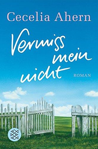 Ahern, Cecelia: Vermiss mein nicht : Roman. Aus dem Engl. von Christine Strüh / Fischer ; 16735