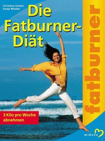 Zacker, Christina und Sonja Mutter: Die Fatburner-Diät. Sonja Mutter