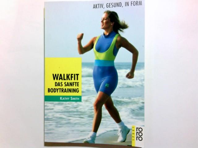 Walkfit : das sanfte Bodytraining ; aktiv, gesund, in Form. Unter Mitarb. von Susanna Levin. Aus dem Engl. von Karen Diederichsen / Rororo ; 9444 : Sport Dt. Erstausg.
