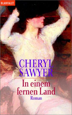 Sawyer, Cheryl: In einem fernen Land : Roman. Dt von Susanne Engelhardt / Goldmann ; 35536 : Blanvalet Dt. Erstveröff.