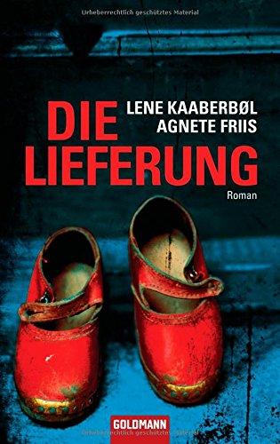 Die Lieferung : Roman. und Agnete Friis. Dt. von Günther Frauenlob und Maike Dörries / Goldmann ; 47269 Dt. Erstveröff., 1. Aufl.