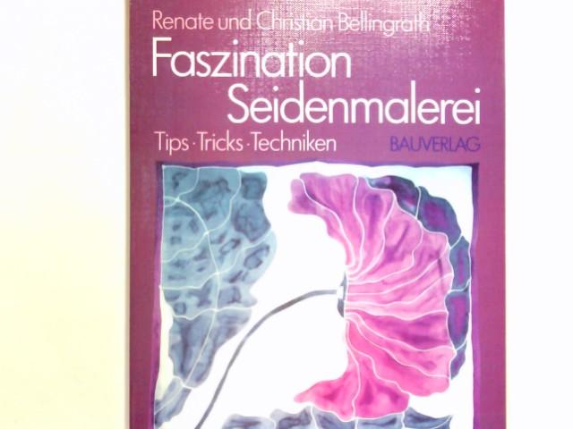 Faszination Seidenmalerei : Tips, Tricks u. Techniken. Renate u. Christian Bellingrath