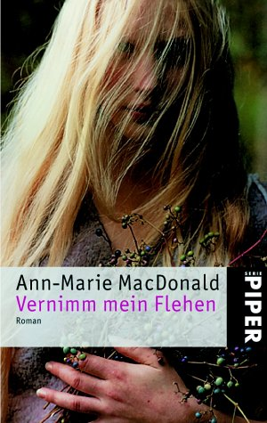 Vernimm mein Flehen : Roman. Ann-Marie MacDonald. Aus dem Engl. von Astrid Arz / Piper ; 3545 Ungekürzte Taschenbuchausg.
