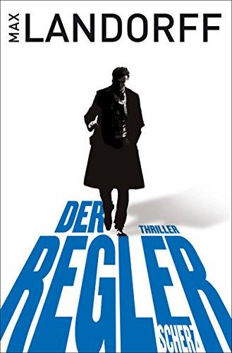 Landorff, Max (Verfasser): Der Regler : Thriller. Max Landorff 2. Aufl.