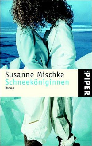 Schneeköniginnen : Roman. Susanne Mischke / Piper ; 3445 Ungekürzte Taschenbuchausg.