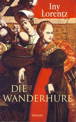 Die Wanderhure : Roman. Iny Lorentz