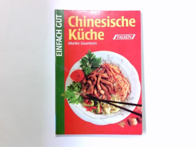 Sauerborn, Marlies (Herausgeber): Chinesische Küche. Marlies Sauerborn (Hrsg.) / Einfach gut