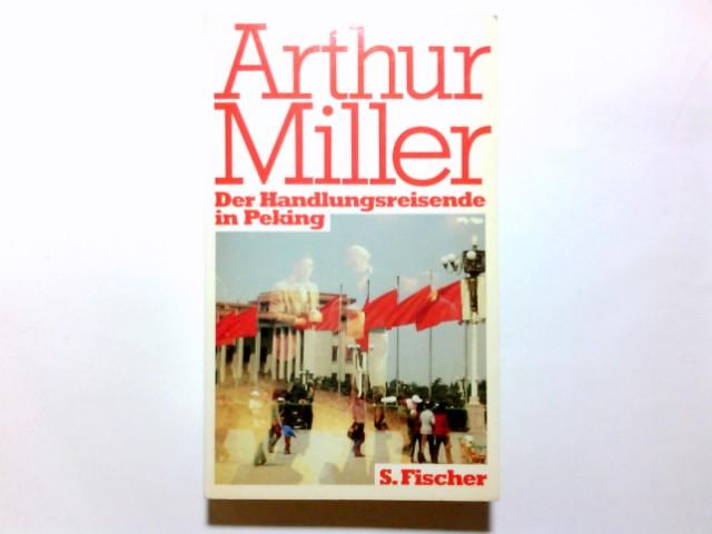 Der Handlungsreisende in Peking. Arthur Miller. Mit Fotos von Inge Morath. Aus d. Amerikan. von Karl Berisch