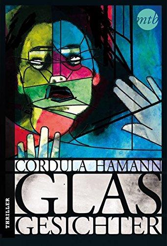 Hamann, Cordula (Verfasser): Glasgesichter : Thriller. Cordula Hamann / Mira Taschenbuch ; Bd. 25787 Orig.-Ausg., 1. Aufl.