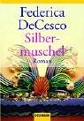 Silbermuschel : Roman. Federica DeCesco / Goldmann ; 43137 Ungekürzte Taschenbuchausg.