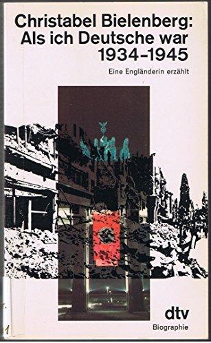 Als ich Deutsche war : 1934 - 1945 ; e. Engländerin erzählt. Christabel Bielenberg. Dt. von Christian Spiel / dtv ; 1494 : Biographie Ungekürzte Ausg.