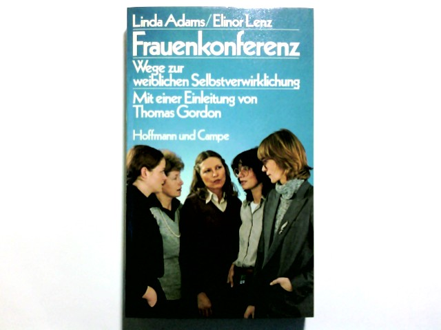 Frauenkonferenz : Wege zur weibl. Selbstverwirklichung. Linda Adams ; Elinor Lenz. Mit e. Vorw. von Thomas Gordon. Aus d. Amerikan. von Hainer Kober 1. Aufl.