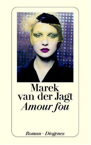 Amour fou : Roman. Marek van der Jagt. Aus dem Niederländ. von Rainer Kersten / Diogenes-Taschenbuch ; 23366