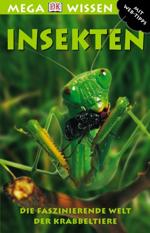 Insekten : die faszinierende Welt der Krabbeltiere ; [mit Web-Tipps]. Chris Maynard. Fachliche Beratung David Burnie. [Übers. Claudia Ade. Red. Carola Nowak] / Megawissen
