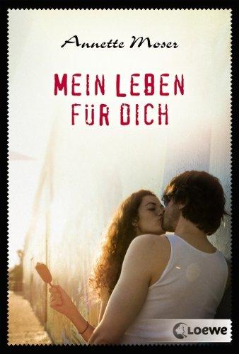 Mein Leben für dich. Annette Moser 1. Aufl.