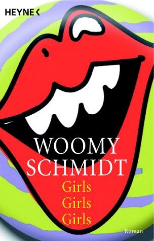 Girls, Girls, Girls : Roman. Woomy Schmidt / Heyne / 1 / Heyne allgemeine Reihe ; Bd.-Nr. 13999 Taschenbucherstausg.
